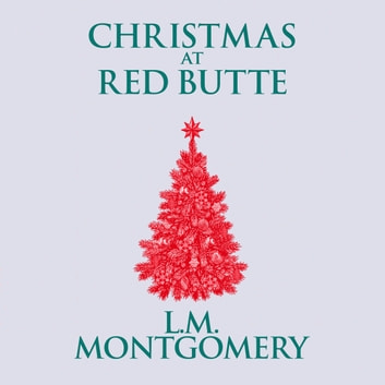 Christmas at Red Butte audiobook by L. M. Montgomery
