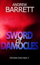 Sword of Damocles - CSI Eddie Collins, #3 ebook by Andrew Barrett