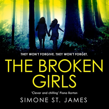 The Broken Girls - The chilling suspense thriller that will have your heart in your mouth audiobook by Simone St. James