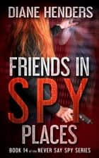 Friends In Spy Places ebook by Diane Henders