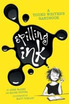Spilling Ink: A Young Writer's Handbook ebook by Ellen Potter, Matt Phelan, Anne Mazer