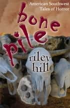 Bone Pile ebook by Riley Hill
