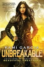 Unbreakable ebook by Kami Garcia