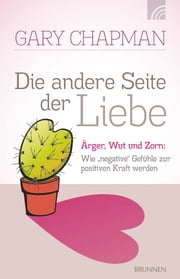 "Die andere Seite der Liebe - Ärger, Wut und Zorn: Wie ""negative"" Gefühle zur positiven Kraft werden ebook by Kobo.Web.Store.Products.Fields.ContributorFieldViewModel"
