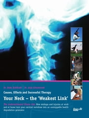 Your Neck - the 'Weakest Link' - Causes, Effects and Successful Therapy ebook by Dr. Bodo Kuklinski,Dr. Anja Schemionek