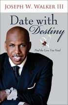 Date with Destiny - Find the Love You Need ebook by Joseph W. Walker III