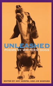 Unleashed - Poems by Writers' Dogs ebook by Amy Hempel,Jim Shepard