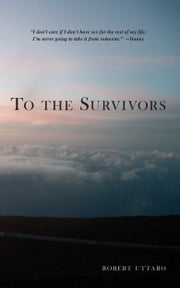 To the Survivors - One Man's Journey as a Rape Crisis Counselor with True Stories of Sexual Violence ebook by Robert Uttaro