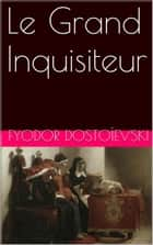 Le Grand Inquisiteur ebook by Fyodor Dostoïevski