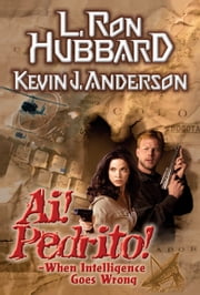 Ai! Pedrito!: When Intelligence Goes Wrong ebook by L. Ron Hubbard,Kevin J. Anderson,Marisol Nichols,Enn Reitel,Jim Meskimen,Christina Huntington,Tait Ruppert,Mr. Phil Proctor,Mr. Corey Burton