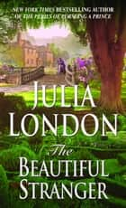 The Beautiful Stranger ebook by Julia London