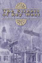 The Streets of Key West ebook by J Wills Burke
