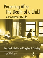 Parenting After the Death of a Child - A Practitioner's Guide ebook by Jennifer L. Buckle,Stephen J. Fleming