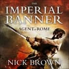 The Imperial Banner - Agent of Rome 2 audiobook by Nick Brown