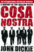 Cosa Nostra: A History of the Sicilian Mafia - A History of the Sicilian Mafia eBook by John Dickie