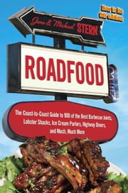 Roadfood - The Coast-to-Coast Guide to 900 of the Best Barbecue Joints, Lobster Shacks, Ice Cream Parlors, Highway Diners, and Much, Much More, now in its 9th edition ebook by Jane Stern,Michael Stern