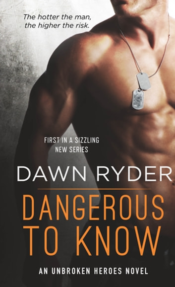 Dangerous to Know - An Unbroken Heroes Novel ebook by Dawn Ryder