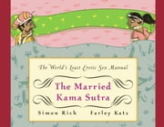 The Married Kama Sutra - The World's Least Erotic Sex Manual ebook by Simon Rich,Farley Katz