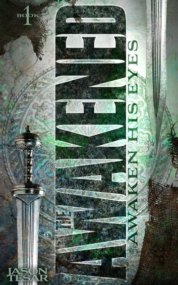 Awaken His Eyes: The Awakened Book One ebook by Jason Tesar
