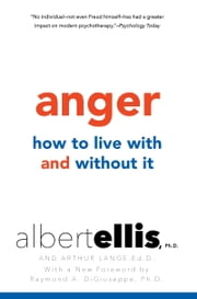 Anger: How to Live with and without It ebook by Albert Ellis,Raymond A. Di Giuseppe