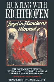 Hunting with Richthofen Jagd in Flanderns Himmel - The Bodenschatz Diaries: Sixteen Months of Battle with JG Freiherr von Richthofen No. 1 Foreword by Herman Goring ebook by Jan Hayzlett