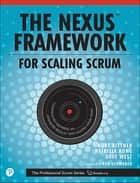 Nexus Framework for Scaling Scrum, The - Continuously Delivering an Integrated Product with Multiple Scrum Teams ebook by Kurt Bittner, Patricia Kong, Eric Naiburg,...
