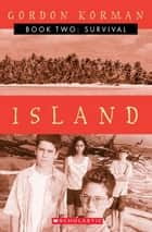 Island II: Survival - Survival ebook by Gordon Korman