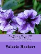 An Idea a Day: 365 Writing Ideas ebook by Valerie Hockert, PhD