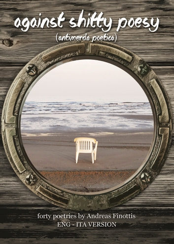 Against Shitty Poesy (antimerda poetica) - Forty poetries by Andreas Finottis; Eng - Ita version (English Edition) ebook by Andreas Finottis