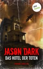 Das Hotel der Toten - Horror-Thriller. Meister des Grauens - Band 4 ebook by Jason Dark