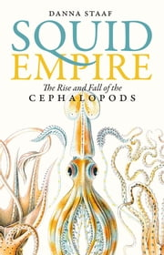 Squid Empire - The Rise and Fall of the Cephalopods ebook by Danna Staaf