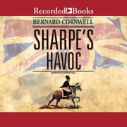 Sharpe's Havoc - Richard Sharpe and the French Invasion of Portugal, Spring 1809 audiobook by Bernard Cornwell