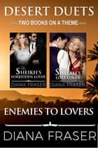 Enemies to Lovers (Desert Duets #3) ebook by Diana Fraser