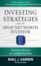 Investing Strategies for the High Net-Worth Investor: Maximize Returns on Taxable Portfolios ebook by Niall Gannon