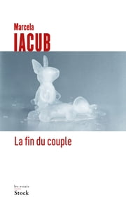 La fin du couple ebook by Marcela Iacub