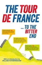 The Tour de France ebook by William Fotheringham,Richard Nelsson