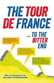 The Tour de France - ...to the bitter end ebook by William Fotheringham,Richard Nelsson