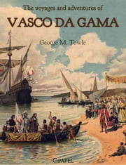 The voyages and adventures of Vasco da Gama ebook by George Makepeace Towle