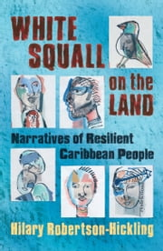 White Squall on the Land - Narratives of Resilient Caribbean People ebook by Hilary Robertson-Hickling
