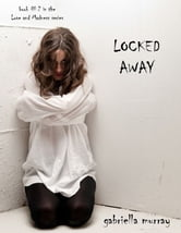 Locked Away (Book #2 in the Love and Madness series) ebook by Gabriella Murray