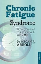 Chronic Fatigue Syndrome - What You Need To Know About Cfs/Me ebook by Megan A. Arroll
