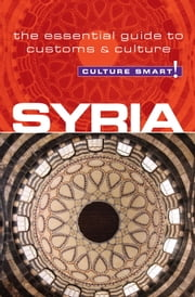 Syria - Culture Smart! - The Essential Guide to Customs & Culture ebook by Sarah Standish