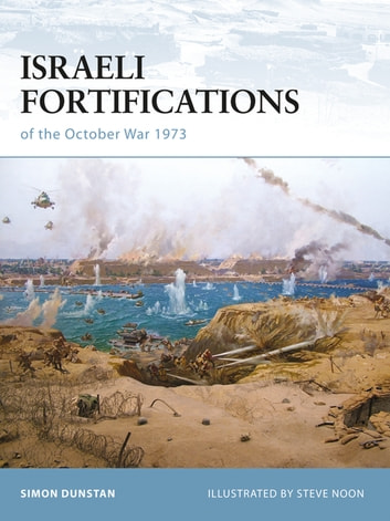 Israeli Fortifications of the October War 1973 eBook by Simon Dunstan