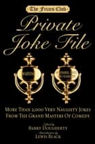 Friars Club Private Joke File - More Than 2,000 Very Naughty Jokes from the Grand Masters of Comedy ebook by Barry Dougherty, Lewis Black