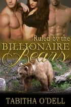 Ruled by the Billionaire Bears ebook by Tabitha O'Dell