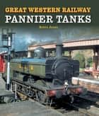 Great Western Railway Pannier Tanks ebook by Robin Jones