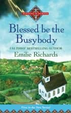 Blessed Is The Busybody eBook by Emilie Richards