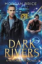 Dark Rivers - A Witchbane Novel ebook by Morgan Brice