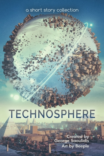 Technosphere - A Short Story Collection ebook by George Saoulidis