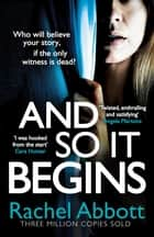 And So It Begins - A brilliant psychological thriller that twists and turns ebook by Rachel Abbott